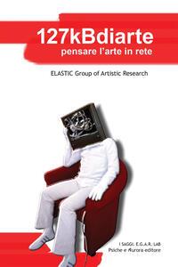 127kBdiarte. Pensare l'arte in rete - Group of Artistic Research Elastic - copertina