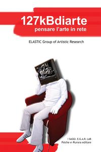Libro 127kBdiarte. Pensare l'arte in rete Group of Artistic Research Elastic