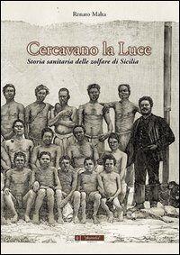 Cercavano la luce. Storia sanitaria delle zolfare di sicilia