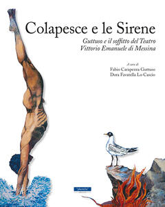 Colapesce e le sirene. Guttuso e il soffitto del teatro Vittorio Emanuele di Messina. Ediz. italiana e inglese