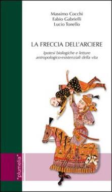 La freccia dellarciere. Ipotesi biologiche e letture antropologico-esistenziali della vita.pdf