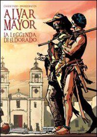 La leggenda di Eldorado. Alvar Mayor. Vol. 1