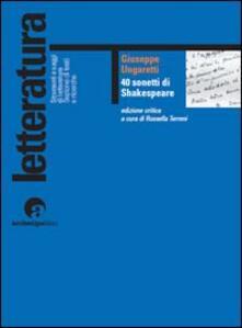 40 sonetti di Shakespeare. Ediz. critica - Giuseppe Ungaretti - copertina