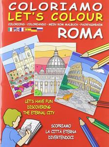 Coloriamo Roma-Let's colour. Scopriamo la città eterna divertendoci