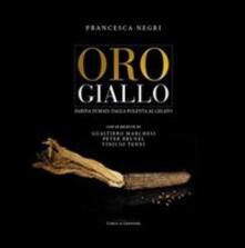 Oro giallo. Farina di mais: dalla polenta al gelato - Francesca Negri - copertina