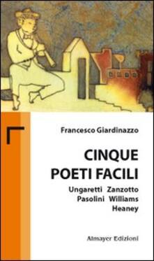 Cinque poeti facili. Ungaretti, Zanzotto, Pasolini, Williams, Heaney - Francesco Giardinazzo - copertina
