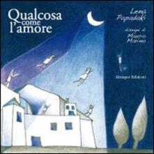 Qualcosa come l'amore - Lena Papadaki,Marino Marino - copertina