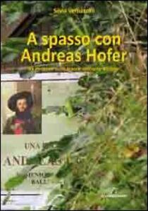 A spasso con Andreas Hofer. 35 itinerari sulle tracce dell'oste Barbon