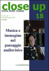 Close up. Vol. 18: Musica e immagine nel paesaggio audiovisivo.