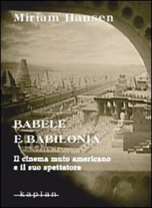 Babele e Babilonia. Il cinema muto americano e il suo spettatore - Miriam Hansen - copertina