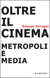 Oltre il cinema. Metropoli e media