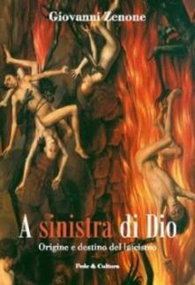A sinistra di Dio. Origine e destino del laicismo - Giovanni Zenone - copertina