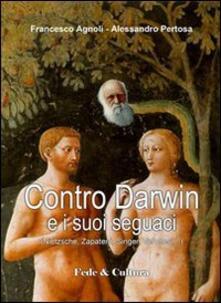 Contro Darwin e i suoi seguaci (Nietzsche, Zapatero, Singer, Veronesi...) - Francesco Agnoli,Alessandro Pertosa - copertina