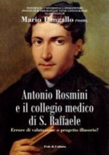 Antonio Rosmini e il collegio medico S. Raffaele. Errore di valutazione o progetto illusorio? - Mario Pangallo - copertina