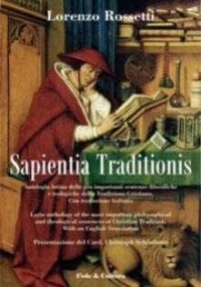 Sapientia traditionis. Antologia delle più importanti sentenze filosofiche e teologiche della tradizione cristiana - Lorenzo Rossetti - copertina