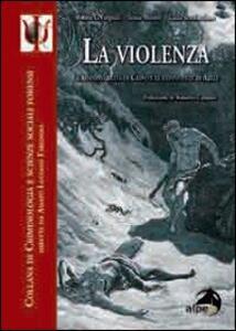 La violenza. Le responsabilità di Caino e le connivenze di Abele - Amato L. Fargnoli,Sonia Moretti,Gilda Scardaccione - copertina