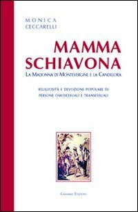 Mamma Schiavona. La madonna di Montevergine e la Candelora. Religiosità e devizione popolare di persone omosessuali e transessuali