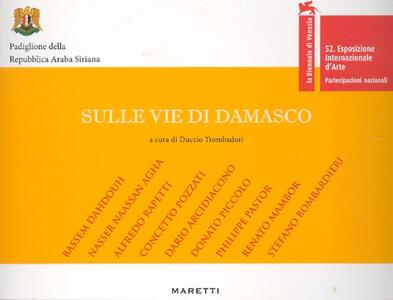 Sulle vie di Damasco. Fondazione Valerio Riva. Venezia