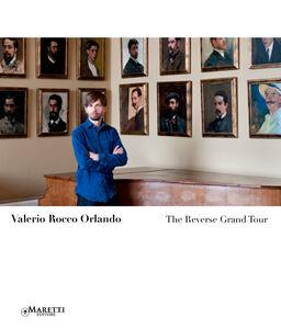 Valerio Rocco Orlando. The reverse Grand tour. Ediz. italiana e inglese