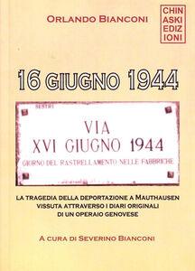 16 giugno 1944. La tragedia della deportazione a Mauthausen vissuta attraverso i diari originali di un operaio genovese
