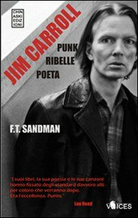 Jim Carroll. Poeta, punk, ribelle