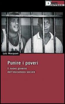 Punire i poveri. Il nuovo governo dell'insicurezza sociale
