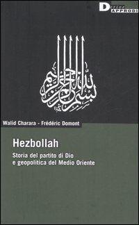 Hezbollah. Storia del partito di Dio e geopolitica del Medio Oriente