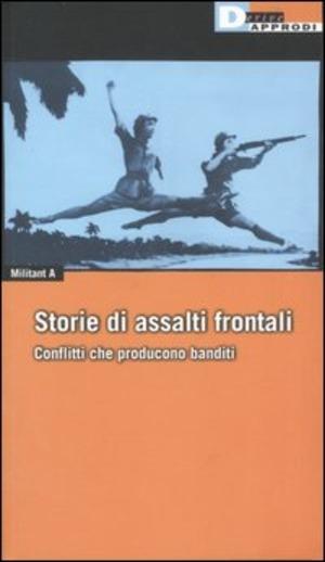 Storie di Assalti Frontali. Conflitti che producono banditi