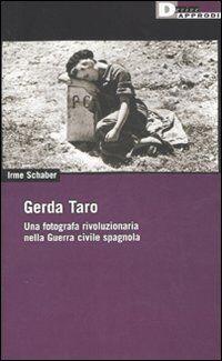 Gerda Taro. Una fotografa rivoluzionaria nella guerra civile spagnola