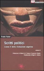 Scritti politici. L'anno V della rivoluzione algerina. Vol. 2