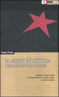 La «banda 22 ottobre». Agli albori della lotta armata. Con DVD
