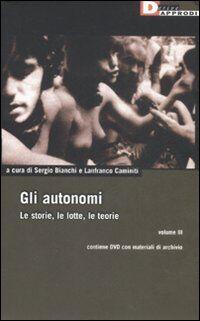Gli autonomi. Le storie, le lotte, le teorie. Con DVD. Vol. 3