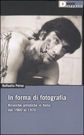 In forma di fotografia. Ricerche artistiche in Italia dal 1960 al 1970