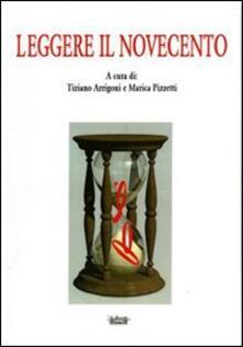 Leggere il Novecento - Tiziano Arrigoni,Marica Pizzetti - copertina