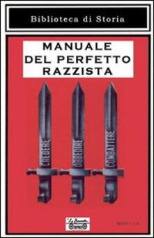 Manuale del perfetto razzista - Tiziano Arrigoni,Giacomo Luppichini,Serena Daddi - copertina