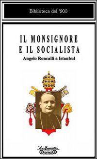 Il monsignore e il socialista. Angelo Roncalli a Istanbul