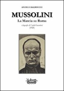 Mussolini. La marcia su Roma, xilografia di Carlo Guarnieri disegnata e incisa nell'agosto 1925