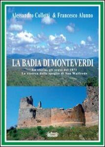 La Badia di Monteverdi. La storia, gli scavi del 1871 la ricerca delle spoglie di San Walfredo