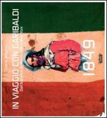 1849. In viaggio con Garibaldi. Dall'Adriatico al Tirreno fino a New York. Ediz. illustrata - Tiziano Arrigoni - copertina