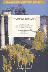 L' impero romano. Vol. 1: Giulio Cesare, l'uomo che ebbe in pugno il destino del mondo.