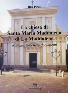 La Chiesa di Santa Maria Maddalena di La Maddalena. Notizie storiche e documenti
