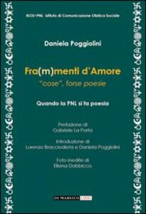 Fra(m)menti d'amore. «Cose», forse poesie - Daniela Poggiolini - copertina