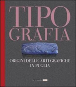 Tipografia. Origini delle arti grafiche in Puglia