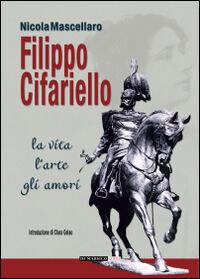 Filippo Cifariello. La vita, l'arte, gli amori