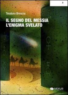 Il segno del Messia. L'enigma svelato - Teodoro Brescia - copertina