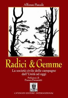 Radici & gemme. La società civile delle campagne dall'unità ad oggi - Alfonso Pascale - copertina