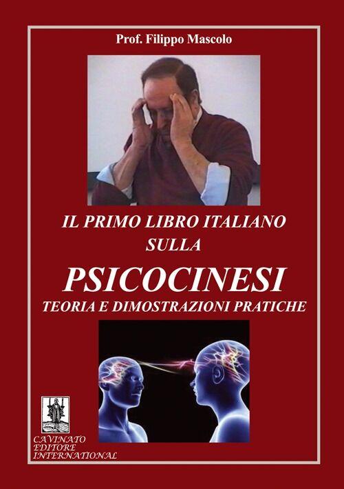 Il primo libro italiano sulla psicocinesi. Teoria e dimostrazioni pratiche