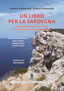 Un libro per la Sardegna. Viaggio gastronomico in alcune regioni d'Italia con qualcosa in più...