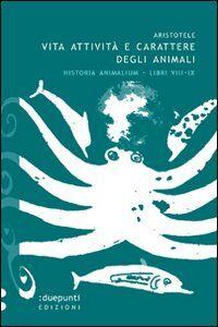 Vita, attività e carattere degli animali. Historia animalium. Libri VIII e IX