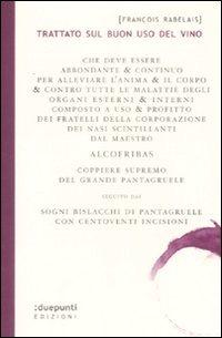 Trattato sul buon uso del vino. Seguito dai sogni bislacchi di Pantagruele - Rabelais François - wuz.it